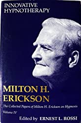 Innovative Hypnotherapy (The Collected Papers of Milton H. Erickson, Vol. 4)