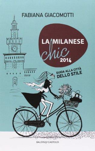 La milanese chic 2014. Guida alla città dello stile