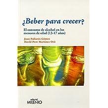 ¿Beber Para Crecer? El Consumo De Alcohol En Los Menores De Edad. 13 - 17 Años (Ensayo)