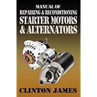 Manual of Repairing & Reconditioning Starter Motors and Alternators by