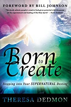 Born to Create: Stepping Into Your Supernatural Destiny par [Dedmon, Theresa]
