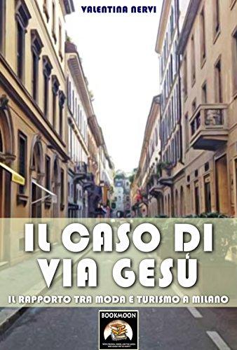 Il caso di Via Gesù: Il rapporto tra moda e turismo a Milano (Bookmoon Saggi Vol. 2) (Italian Edition) -