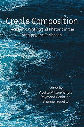 Creole Composition: Academic Writing and Rhetoric in the Anglophone Caribbean (Lauer Rhetoric and Composition)