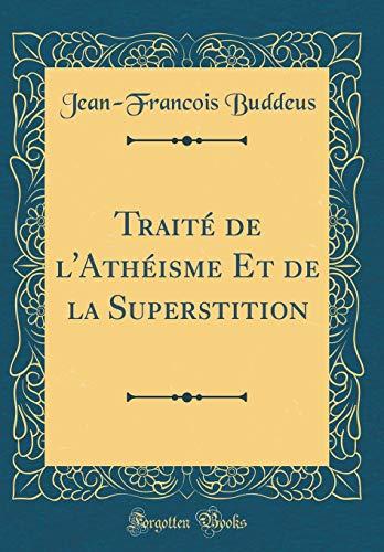 Traité de l'Athéisme Et de la Superstition (Classic Reprint)