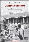 L'Eredità di fermi. Storia fotografica dal 1927 al 1959 dagli archivi di Edoardo Amaldi.