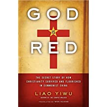 God Is Red: The Secret Story of How Christianity Survived and Flourished in Communist China by Liao Yiwu (2011-09-13)