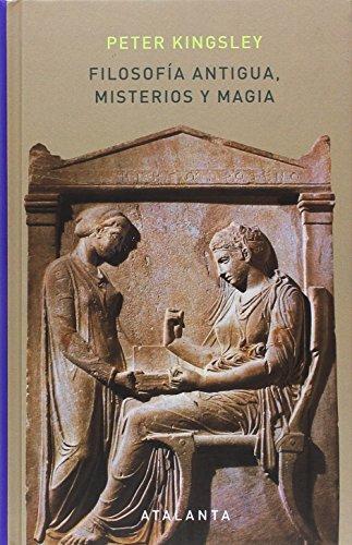 Filosofía antigua, misterios y magia (MEMORIA MUNDI) por Peter Kingsley