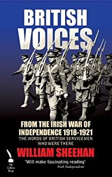 British Voices of the Irish War of Independence: The words of British servicemen in Ireland 1918-1921: From the Irish War of Independence 1918-1921 by [Sheehan, William]