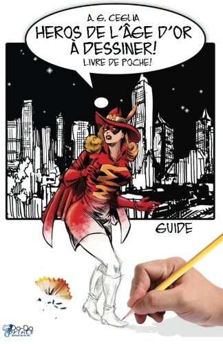 Heros de l'Age d'Or a Dessiner! Guide - Livre de Poche! par A. G. Ceglia