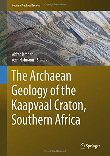 The Archaean Geology of the Kaapvaal Craton, Southern Africa (Regional Geology Reviews)