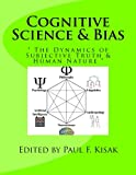 Cognitive Science & Bias: The Dynamics of Subjective Truth & Human Nature