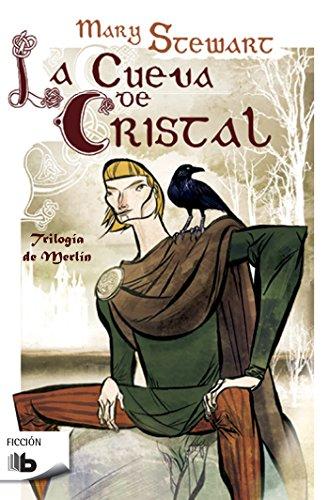 La cueva de cristal (Trilogía de Merlín 1) (B DE BOLSILLO) por Mary Stewart