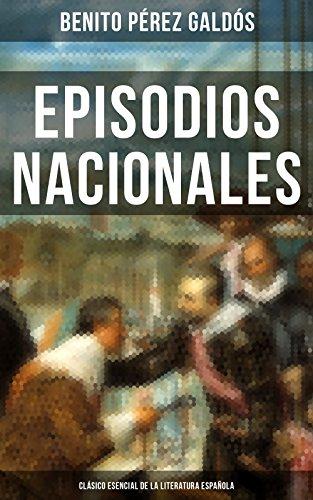 Episodios Nacionales - Clásico esencial de la literatura española: Clásicos de la literatura par Benito Pérez Galdós
