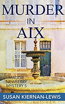 Murder in Aix: Book 5 in the Maggie Newberry Mysteries (The Maggie Newberry Mystery Series) (English Edition) par [Kiernan-Lewis, Susan]