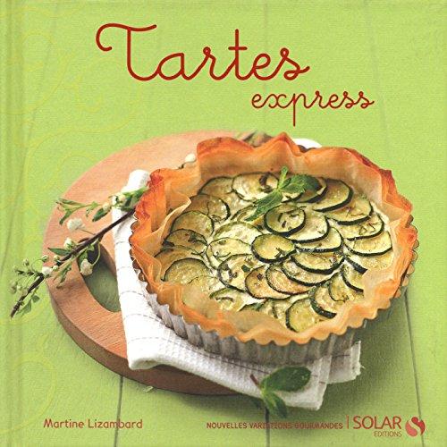 Tartes express (Nouvelles variations gourmandes) par Martine LIZAMBARD