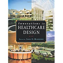 Innovations In Healthcare Design: Selected Presentations from the First Five Symposia on Healthcare Design (Architecture)