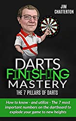 Darts Finishing Mastery: The 7 Pillars of Darts: How to know - and utilize - The 7 most important numbers on the dartboard