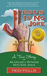 Jesus Is No Joke: A True Story Of An Unlikely Witness Who Saw Jesus (English Edition)