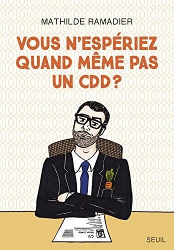 Vous n'espériez quand même pas un CDD ? par Mathilde Ramadier