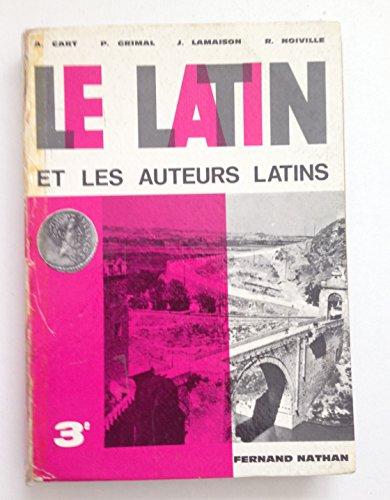 Adrien Cart,... Pierre Grimal,... Jacques Lamaison,... Roger Noiville,... Le Latin et les auteurs latins : . Classe de 3e