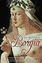 The House of Borgia by Christopher Hibbert (2009-09-24)