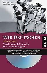 Wir Deutschen 1918 bis 1929: Vom Kriegsende bis zu den Goldenen Zwanzigern