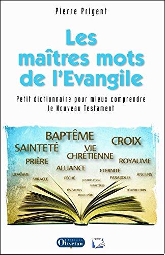 Les maîtres mots de l'Evangile : Petit dictionnaire pour mieux comprendre le nouveau testament