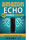 Amazon Echo: 2017 Advanced User Guide To Understand Amazon Echo Fast & Easy: Step-by-Step Instructions