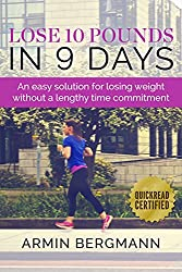Lose 10 Pounds in 9 Days: An easy solution for losing weight without a lengthy time commitment (Weight loss and Flat Belly Diets) (English Edition)