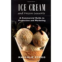 Ice Cream and Frozen Deserts: A Commercial Guide to Production and Marketing: A Professional Guide to Production and Marketing
