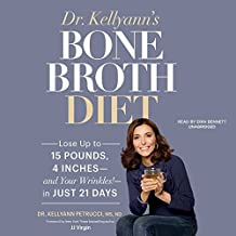 Dr. Kellyann's Bone Broth Diet: Lose Up to 15 Pounds, 4 Inches - And Your Wrinkles! - In Just 21 Days, Library Edition