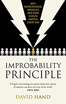 The Improbability Principle: Why coincidences, miracles and rare events happen all the time by [Hand, David]
