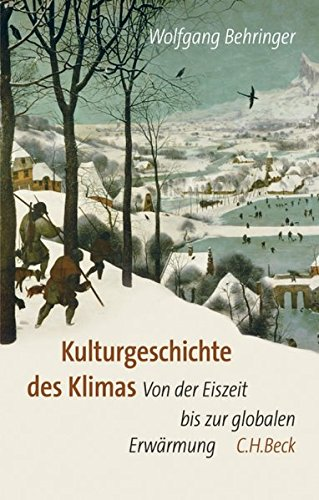 Kulturgeschichte des Klimas: Von der Eiszeit zur globalen Erwärmung