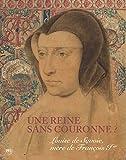 Une reine sans couronne ? - Louise de Savoie, mère de François Ier