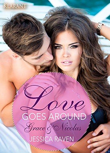 Love goes around. Grace und Nicolas: Erotischer Liebesroman von [Raven, Jessica]