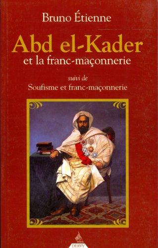 Abd El-Kader et la Franc-maçonnerie : Suivi de Soufisme et Franc-maçonnerie par Bruno Etienne