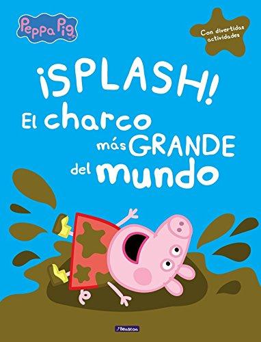 ¡Splash! El charco más grande del mundo (Peppa Pig): (Con divertidas actividades) por Varios autores