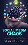 Social Media Chaos: What was The World like before Its Explosion and how is it shaping the minds of People Today
