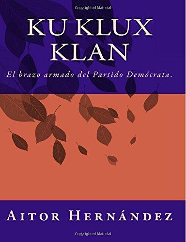 Descargar Libro Ku Klux Klan: El brazo armado del Partido Demócrata de Aitor Hernández