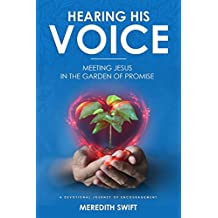 Hearing His Voice - Meeting Jesus in the Garden of Promise: A Devotional Journey of Encouragement (English Edition)