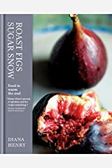 Roast Figs, Sugar Snow: Food to Warm the Soul Hardcover