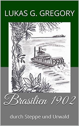 Brasilien 1902: durch Steppe und Urwald