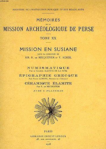MISSION ARCHEOLOGIQUE DE PERSE, TOME XX, MISSION EN SUSIANE, NUMISMATIQUE / EPIGRAPHIE GRECQUE / CERAMIQUE ELAMITE par COLLECTIF