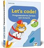 Let's code!: Programmieren lernen mit Scratch. Der perfekte Programmiereinstieg für Kinder!