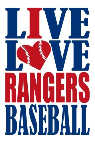 Live Love Rangers Baseball Journal: A lined notebook for the Texas Rangers fan, 6x9 inches, 200 pages. Live Love Baseball in blue and I Heart Rangers in red. (Sports Fan Journals) por WriteDrawDesign
