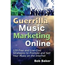 Guerrilla Music Marketing Online: 129 Free & Low-Cost Strategies to Promote & Sell Your Music on the Internet by Bob Baker (2012-02-10)