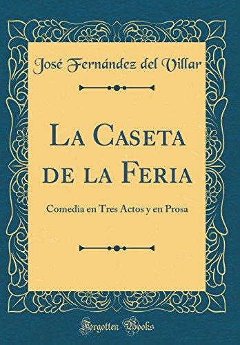 La Caseta de la Feria: Comedia en Tres Actos y en Prosa (Classic Reprint)