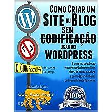 COMO CRIAR UM SITE OU BLOG: com WordPress, SEM codificação, em seu próprio domínio, em menos de 2 horas! (THE MAKE MONEY FROM HOME LIONS CLUB) (Portuguese Edition)