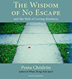 The Wisdom of No Escape: and the Path of Loving-kindness: And the Path of Loving-kindness