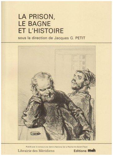 La prison, le bagne et l'histoire par Jacques G. (Jacques Guy) Petit